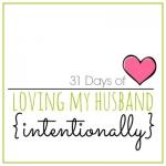 31 Days of Loving my Husband Intentionally